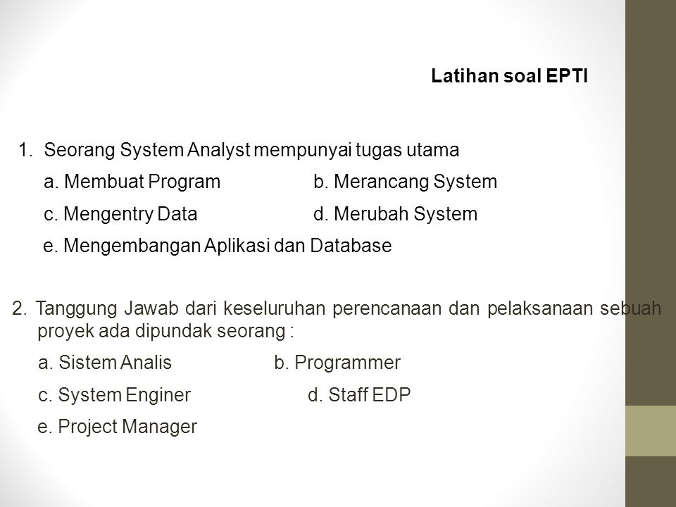 Latihan soal EPTI 1. Seorang System Analyst mempunyai tugas utama. a. Membuat Program b. Merancang System.