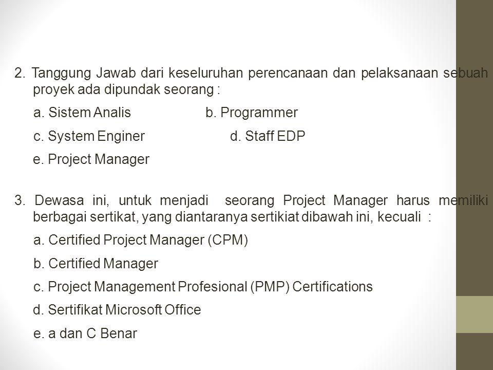2. Tanggung Jawab dari keseluruhan perencanaan dan pelaksanaan sebuah proyek ada dipundak seorang :