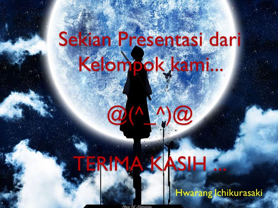 Sekian Presentasi dari Kelompok kami... @(^_^)@ TERIMA KASIH ...