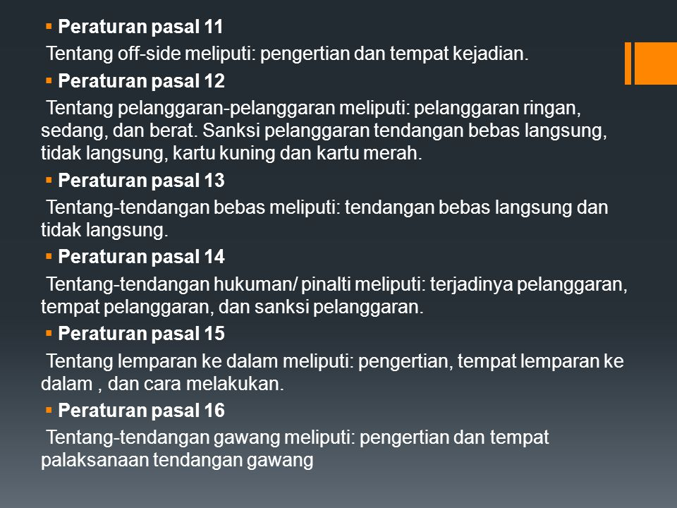 Peraturan pasal 11 Tentang off-side meliputi: pengertian dan tempat kejadian. Peraturan pasal 12.
