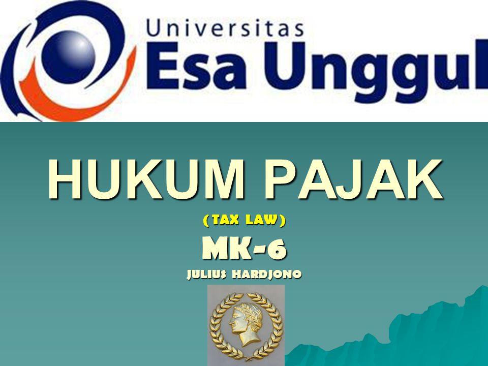 HUKUM PAJAK ( TAX LAW ) MK-6 JULIUS HARDJONO