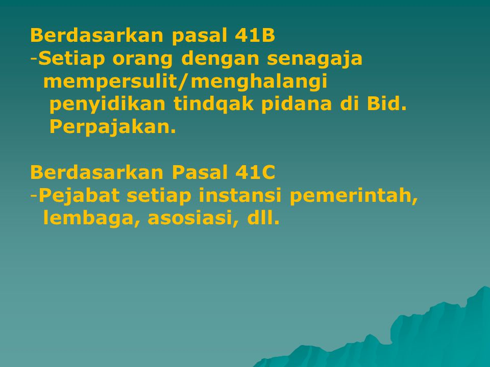 Berdasarkan pasal 41B Setiap orang dengan senagaja. mempersulit/menghalangi. penyidikan tindqak pidana di Bid.