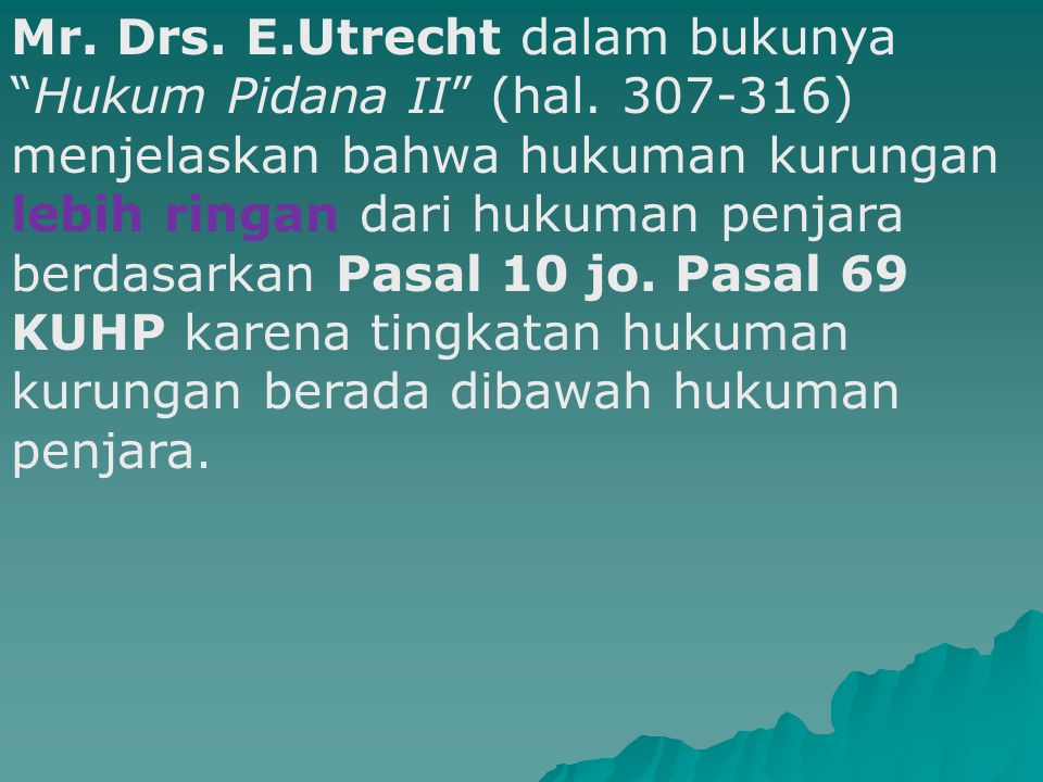 Mr. Drs. E. Utrecht dalam bukunya Hukum Pidana II (hal