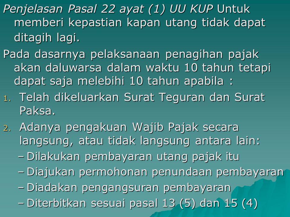 Penjelasan Pasal 22 ayat (1) UU KUP Untuk memberi kepastian kapan utang tidak dapat ditagih lagi.