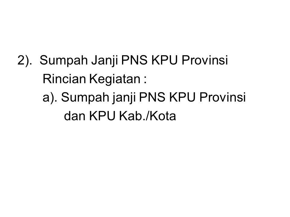 2). Sumpah Janji PNS KPU Provinsi Rincian Kegiatan : a)