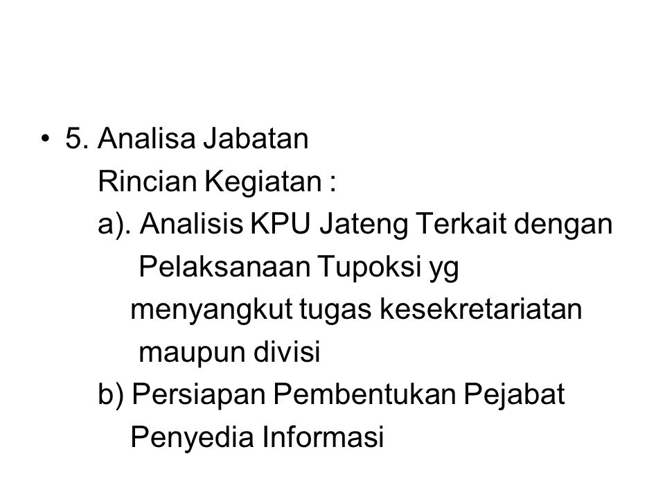 5. Analisa Jabatan Rincian Kegiatan : a). Analisis KPU Jateng Terkait dengan. Pelaksanaan Tupoksi yg.