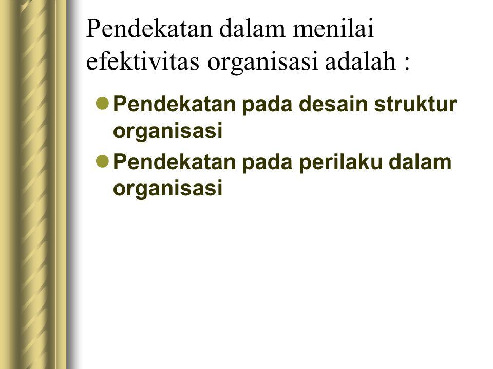 Pendekatan dalam menilai efektivitas organisasi adalah :