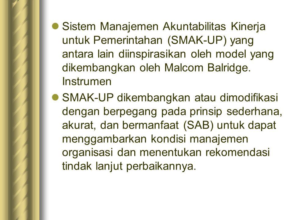 Sistem Manajemen Akuntabilitas Kinerja untuk Pemerintahan (SMAK-UP) yang antara lain diinspirasikan oleh model yang dikembangkan oleh Malcom Balridge. Instrumen