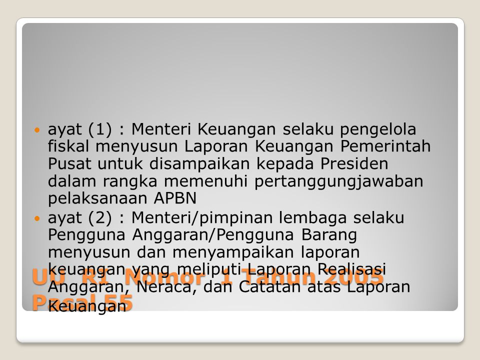 ayat (1) : Menteri Keuangan selaku pengelola fiskal menyusun Laporan Keuangan Pemerintah Pusat untuk disampaikan kepada Presiden dalam rangka memenuhi pertanggungjawaban pelaksanaan APBN