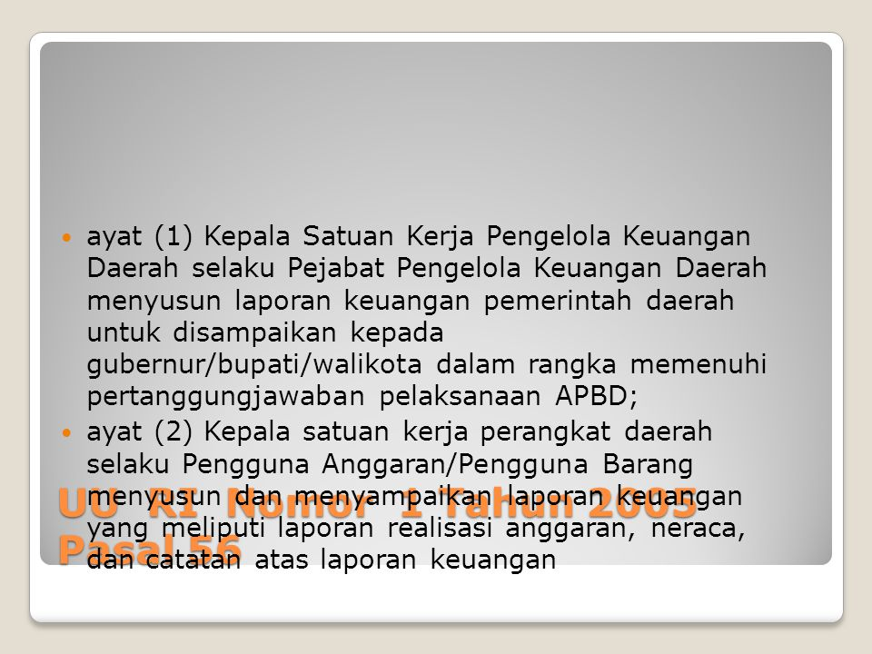 ayat (1) Kepala Satuan Kerja Pengelola Keuangan Daerah selaku Pejabat Pengelola Keuangan Daerah menyusun laporan keuangan pemerintah daerah untuk disampaikan kepada gubernur/bupati/walikota dalam rangka memenuhi pertanggungjawaban pelaksanaan APBD;