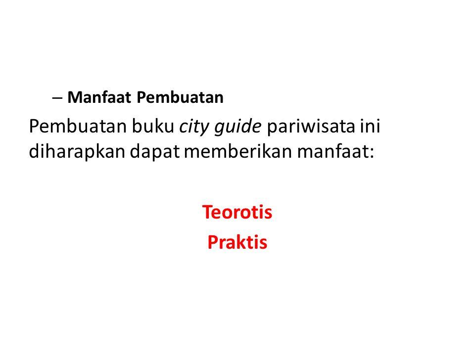 Manfaat Pembuatan Pembuatan buku city guide pariwisata ini diharapkan dapat memberikan manfaat: Teorotis.
