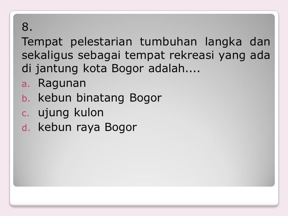 8. Tempat pelestarian tumbuhan langka dan sekaligus sebagai tempat rekreasi yang ada di jantung kota Bogor adalah....