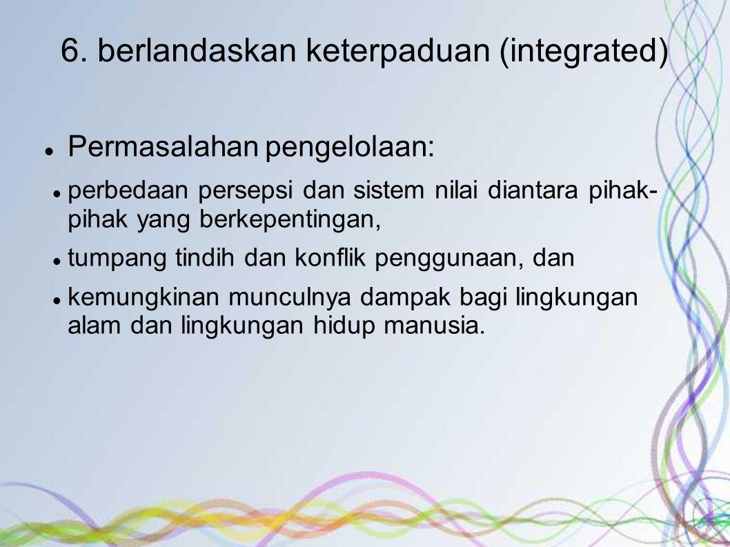 6. berlandaskan keterpaduan (integrated)