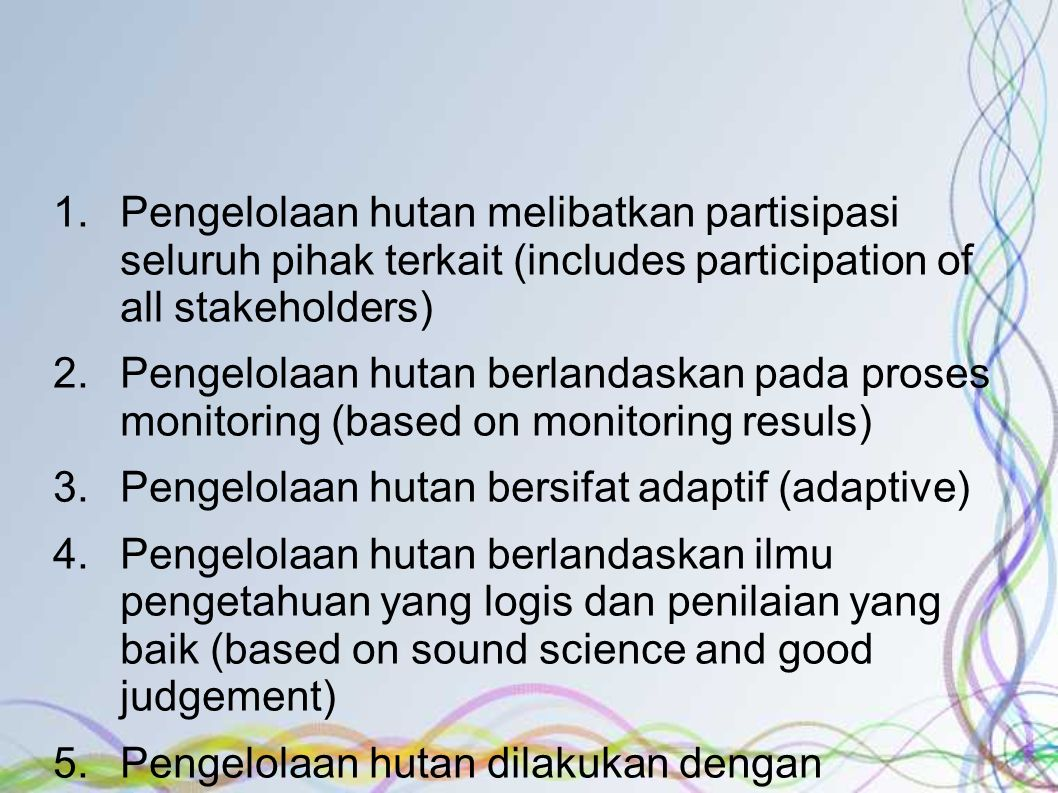 Pengelolaan hutan melibatkan partisipasi seluruh pihak terkait (includes participation of all stakeholders)