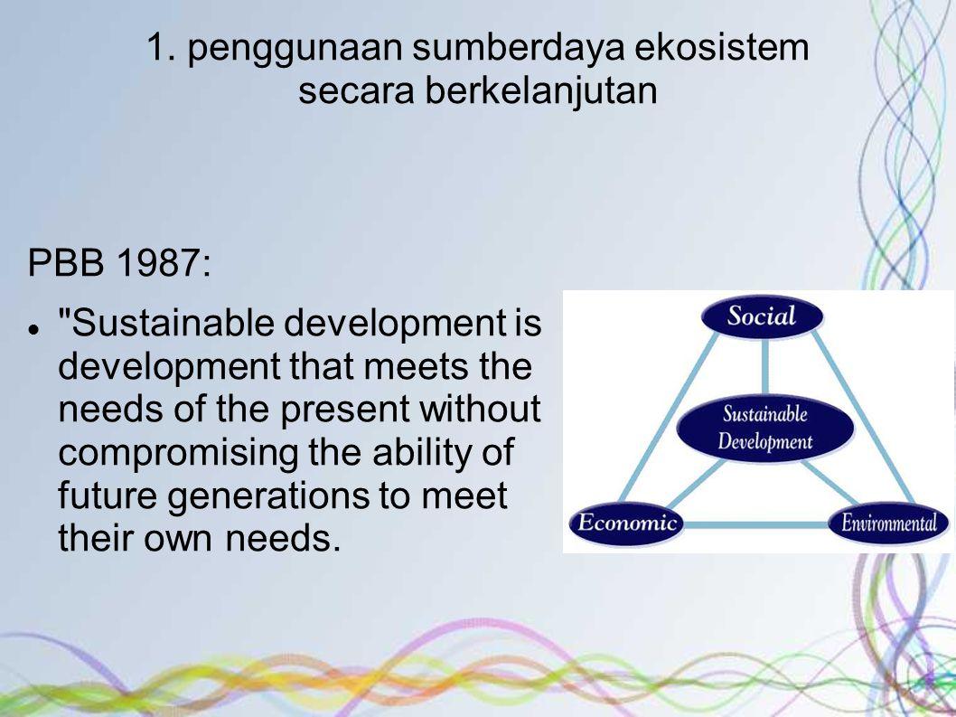 1. penggunaan sumberdaya ekosistem secara berkelanjutan