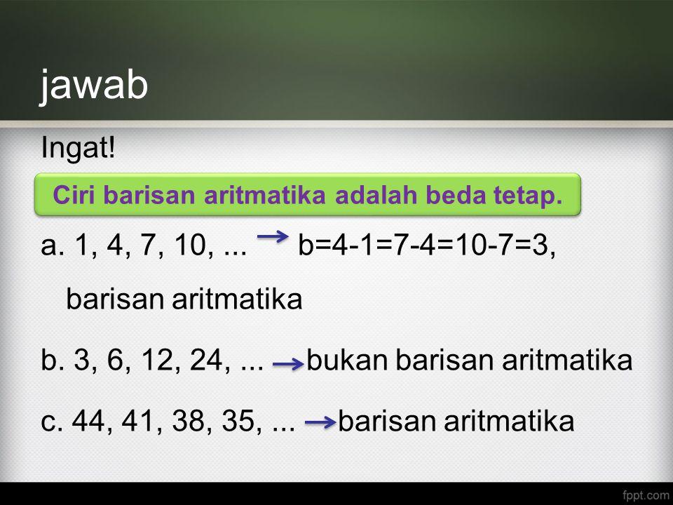 Ciri barisan aritmatika adalah beda tetap.