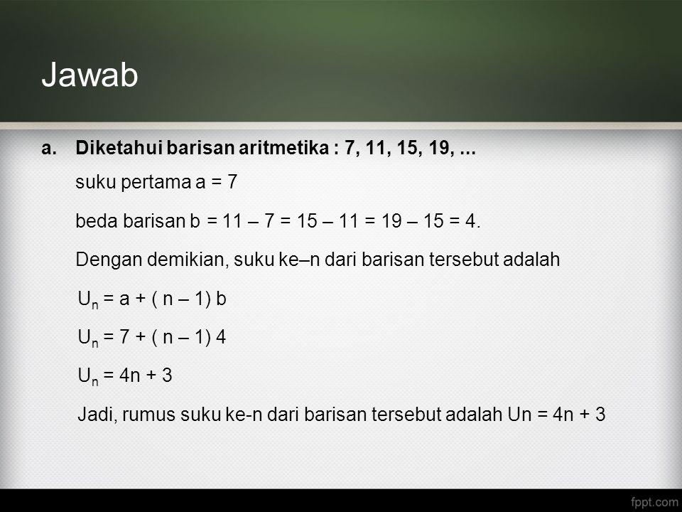Jawab Diketahui barisan aritmetika : 7, 11, 15, 19, ...