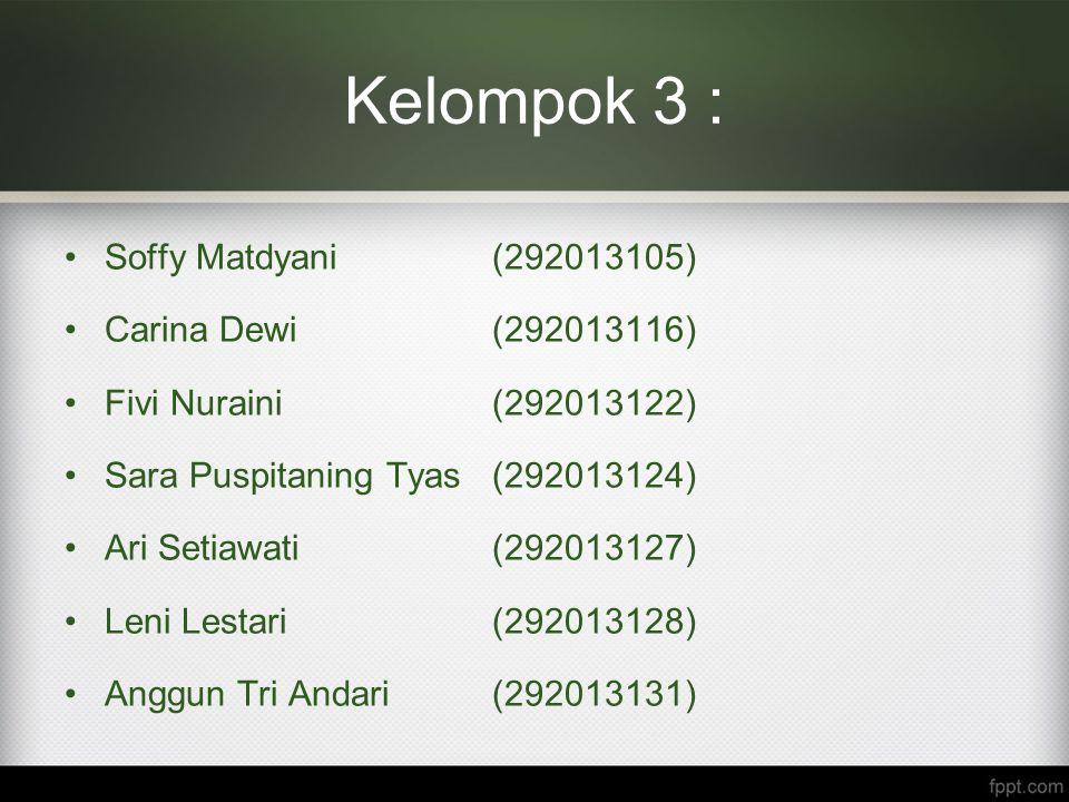 Kelompok 3 : Soffy Matdyani (292013105) Carina Dewi (292013116)