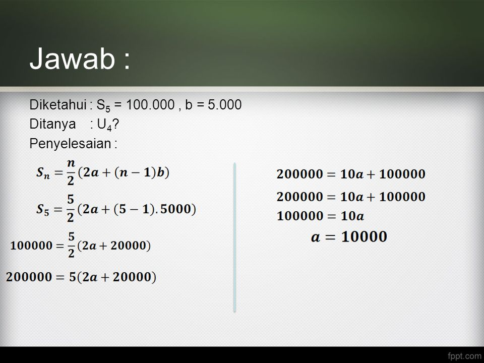 Jawab : Diketahui : S5 = 100.000 , b = 5.000 Ditanya : U4 Penyelesaian :