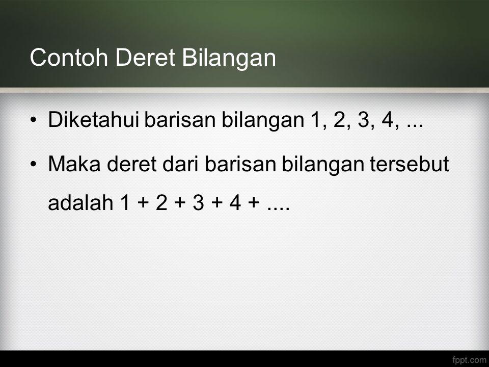 Contoh Deret Bilangan Diketahui barisan bilangan 1, 2, 3, 4, ...