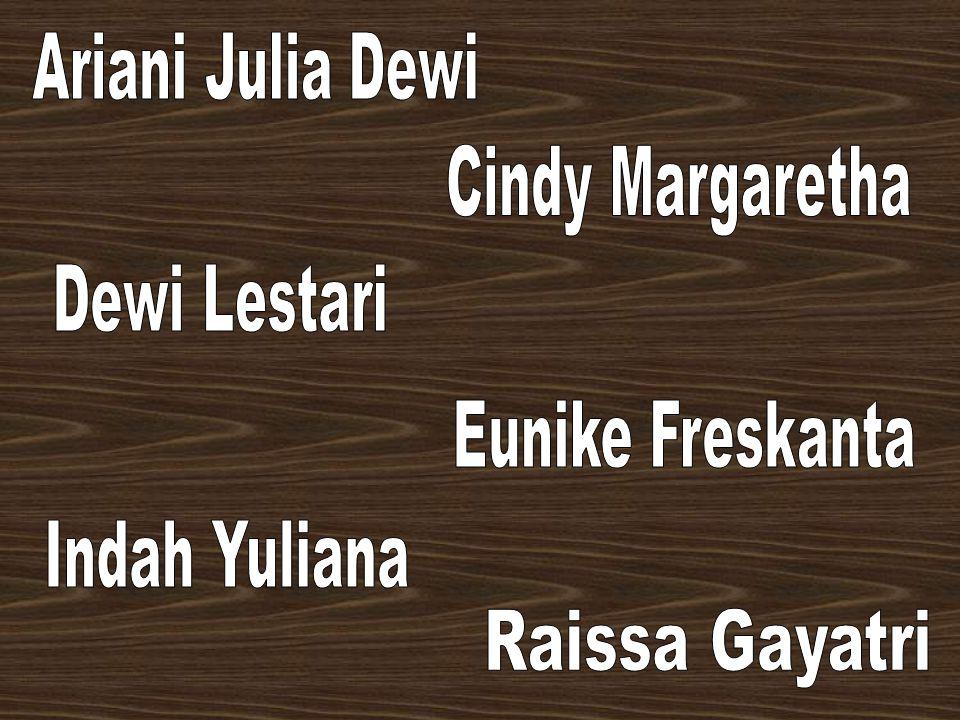 Ariani Julia Dewi Cindy Margaretha Dewi Lestari Eunike Freskanta Indah Yuliana Raissa Gayatri