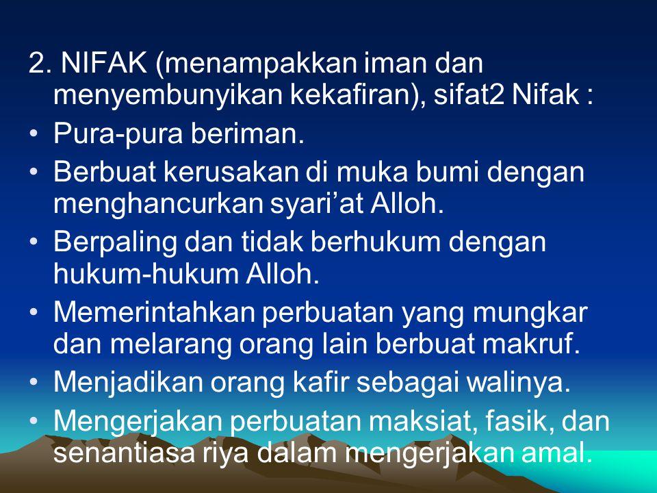 2. NIFAK (menampakkan iman dan menyembunyikan kekafiran), sifat2 Nifak :