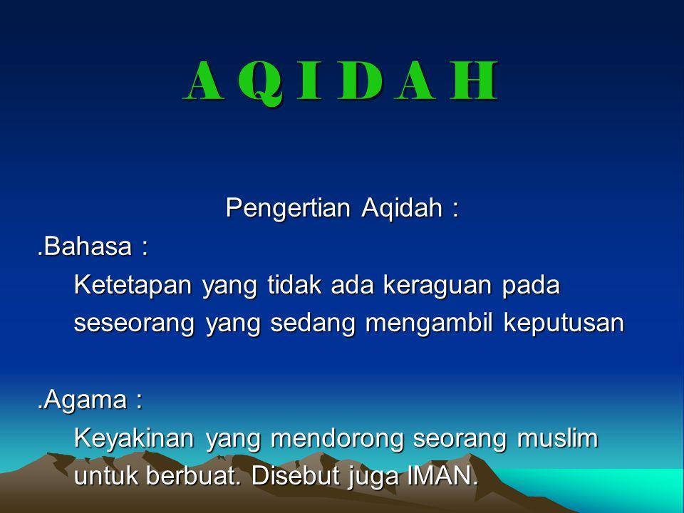 A Q I D A H Pengertian Aqidah : .Bahasa :