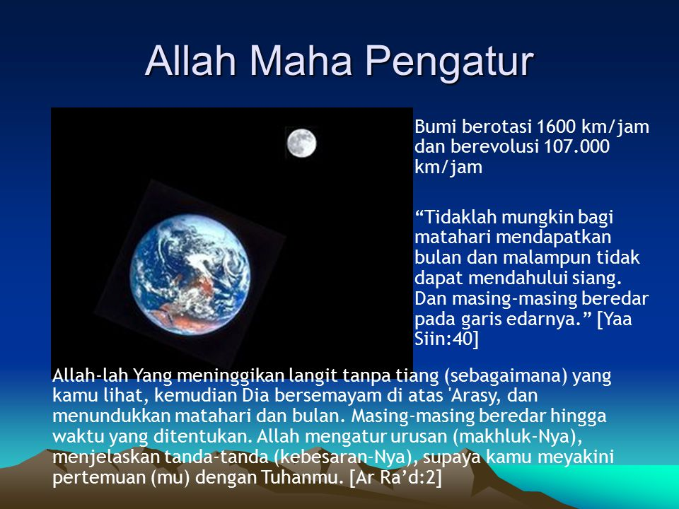 Allah Maha Pengatur Bumi berotasi 1600 km/jam dan berevolusi 107.000 km/jam.