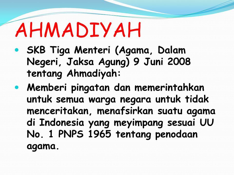 AHMADIYAH SKB Tiga Menteri (Agama, Dalam Negeri, Jaksa Agung) 9 Juni 2008 tentang Ahmadiyah: