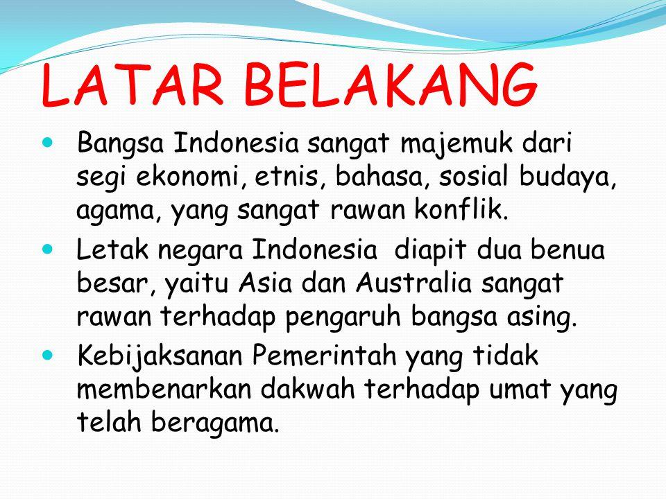 LATAR BELAKANG Bangsa Indonesia sangat majemuk dari segi ekonomi, etnis, bahasa, sosial budaya, agama, yang sangat rawan konflik.