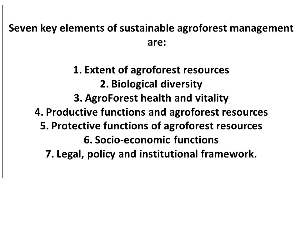 Seven key elements of sustainable agroforest management are: