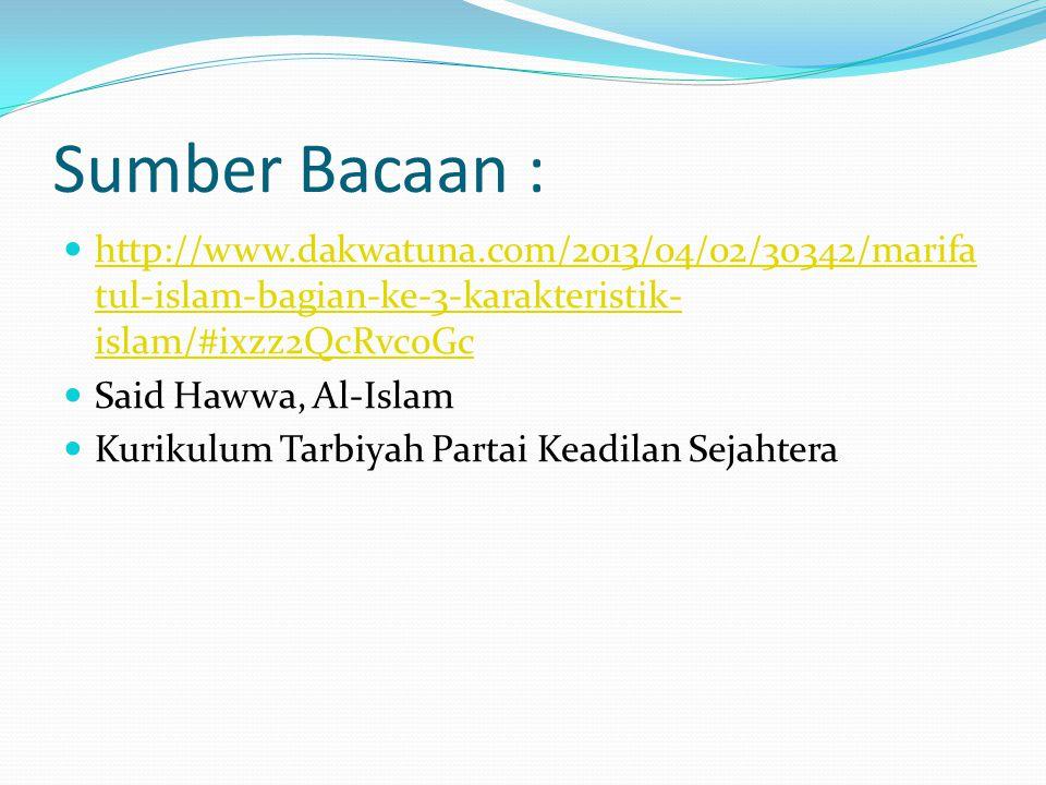 Sumber Bacaan : http://www.dakwatuna.com/2013/04/02/30342/marifatul-islam-bagian-ke-3-karakteristik-islam/#ixzz2QcRvc0Gc