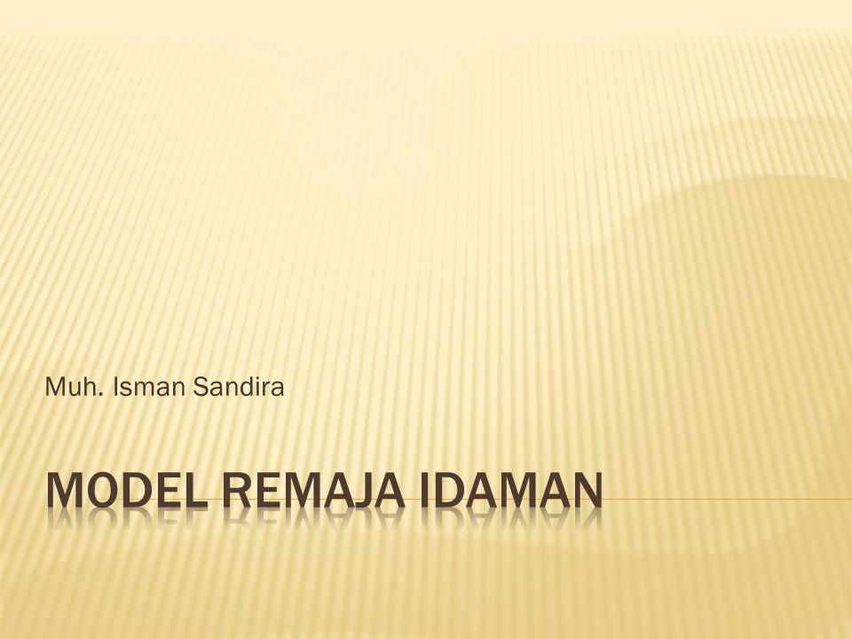 Muh. Isman Sandira MODEL REMAJA IDAMAN