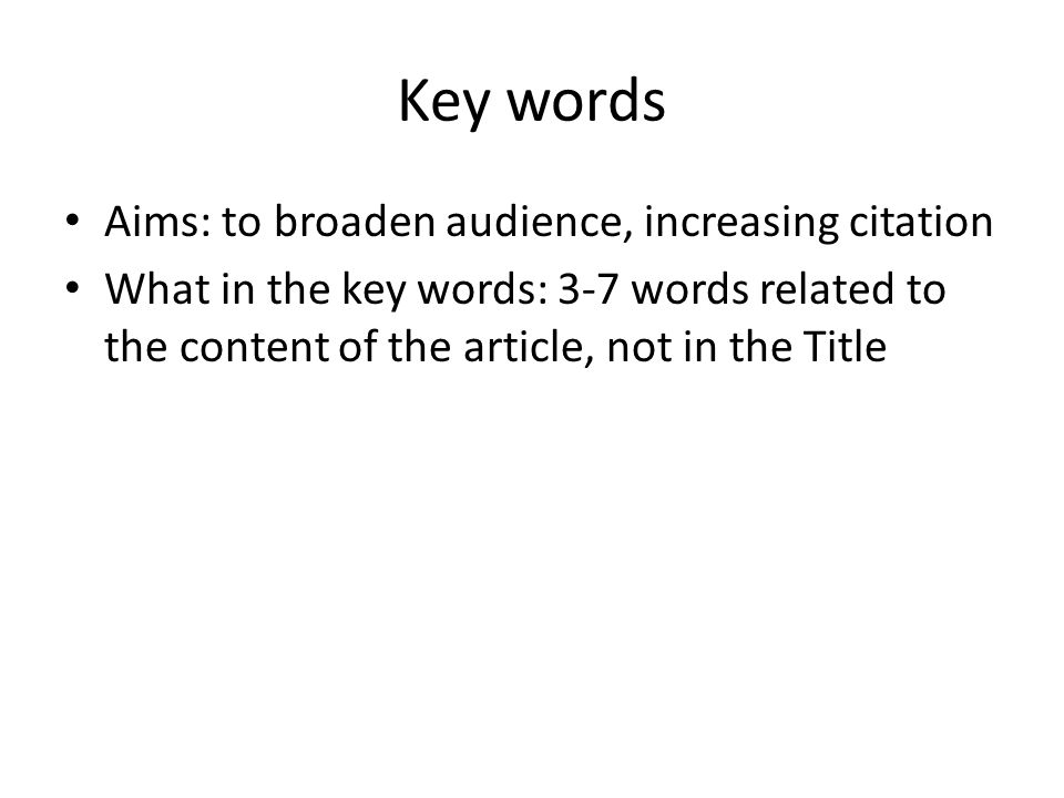 Key words Aims: to broaden audience, increasing citation