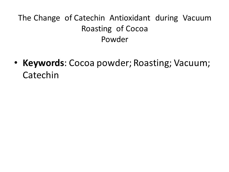Keywords: Cocoa powder; Roasting; Vacuum; Catechin