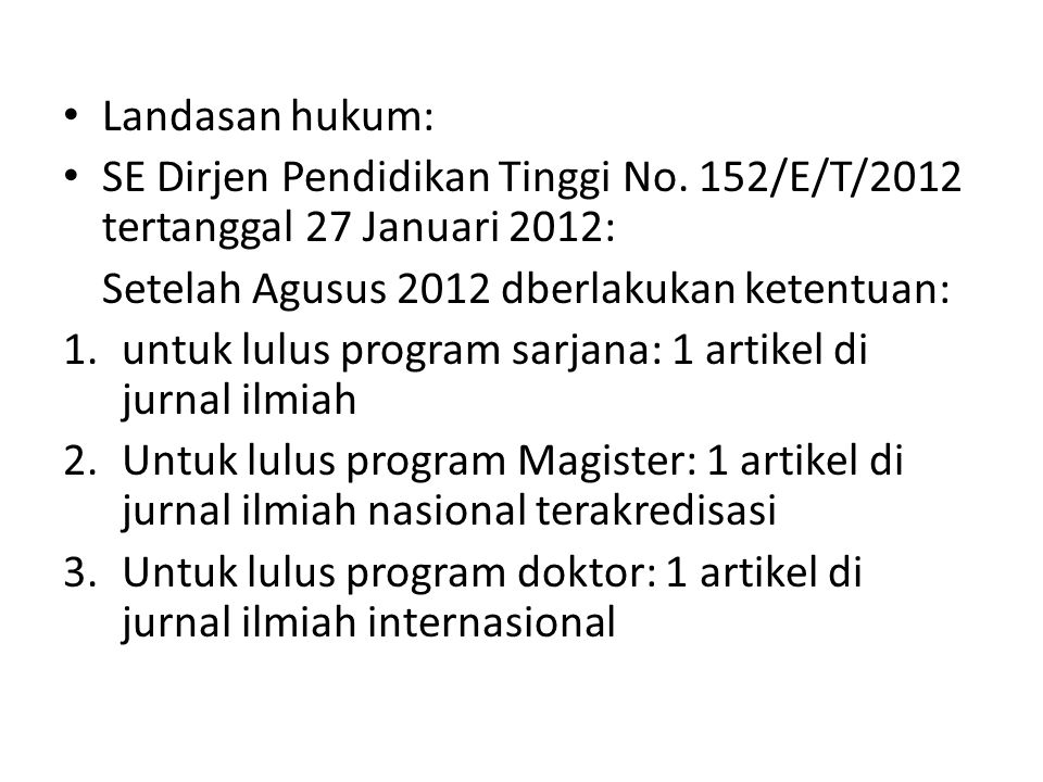 Landasan hukum: SE Dirjen Pendidikan Tinggi No. 152/E/T/2012 tertanggal 27 Januari 2012: Setelah Agusus 2012 dberlakukan ketentuan: