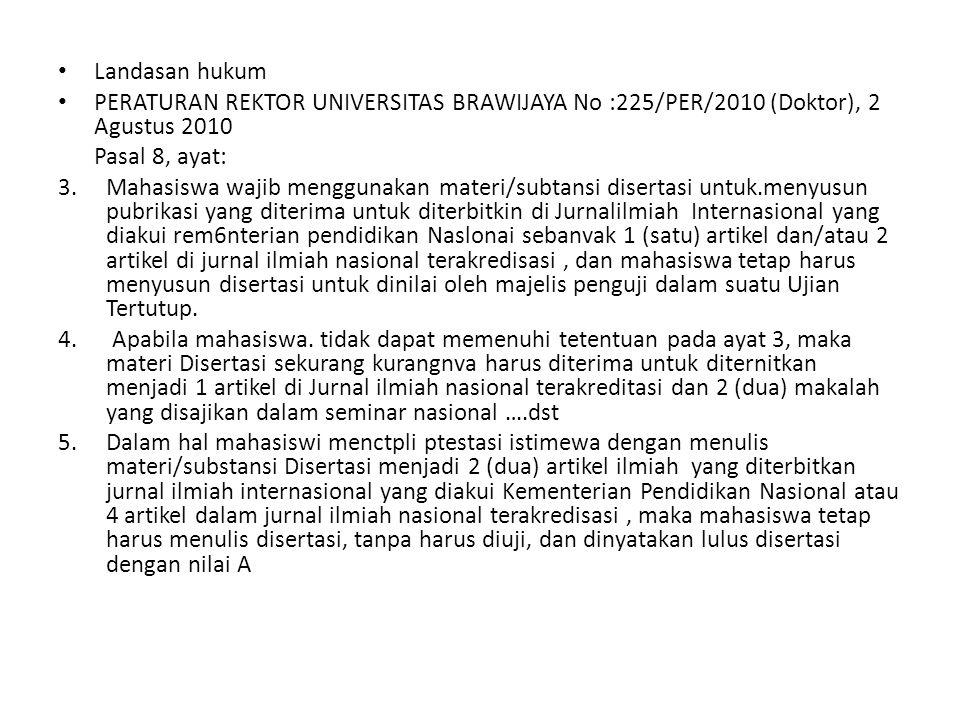 Landasan hukum PERATURAN REKTOR UNIVERSITAS BRAWIJAYA No :225/PER/2010 (Doktor), 2 Agustus 2010. Pasal 8, ayat: