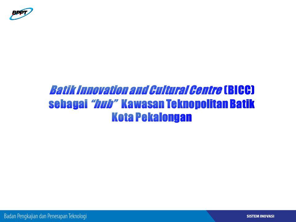 Batik Innovation and Cultural Centre (BICC) sebagai hub Kawasan Teknopolitan Batik Kota Pekalongan