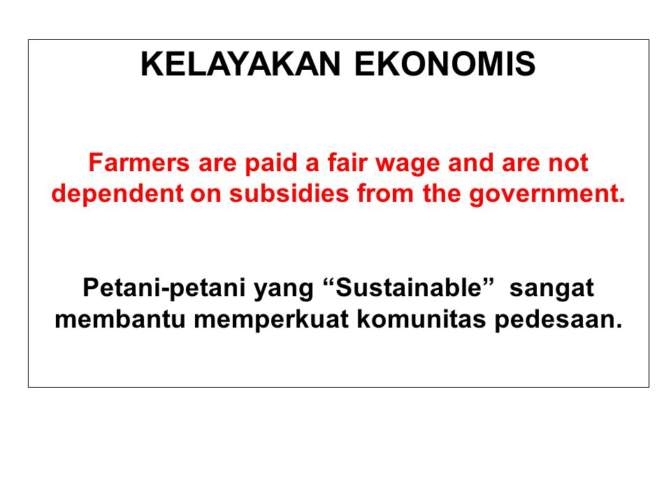 KELAYAKAN EKONOMIS Farmers are paid a fair wage and are not dependent on subsidies from the government.