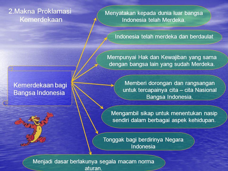 2.Makna Proklamasi Kemerdekaan Kemerdekaan bagi Bangsa Indonesia