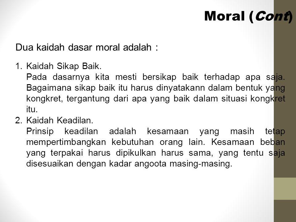 Moral (Cont) Dua kaidah dasar moral adalah : Kaidah Sikap Baik.