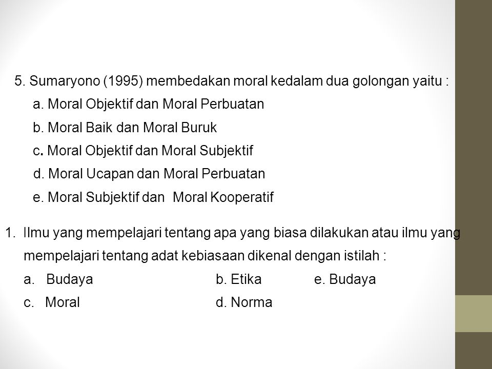 5. Sumaryono (1995) membedakan moral kedalam dua golongan yaitu :