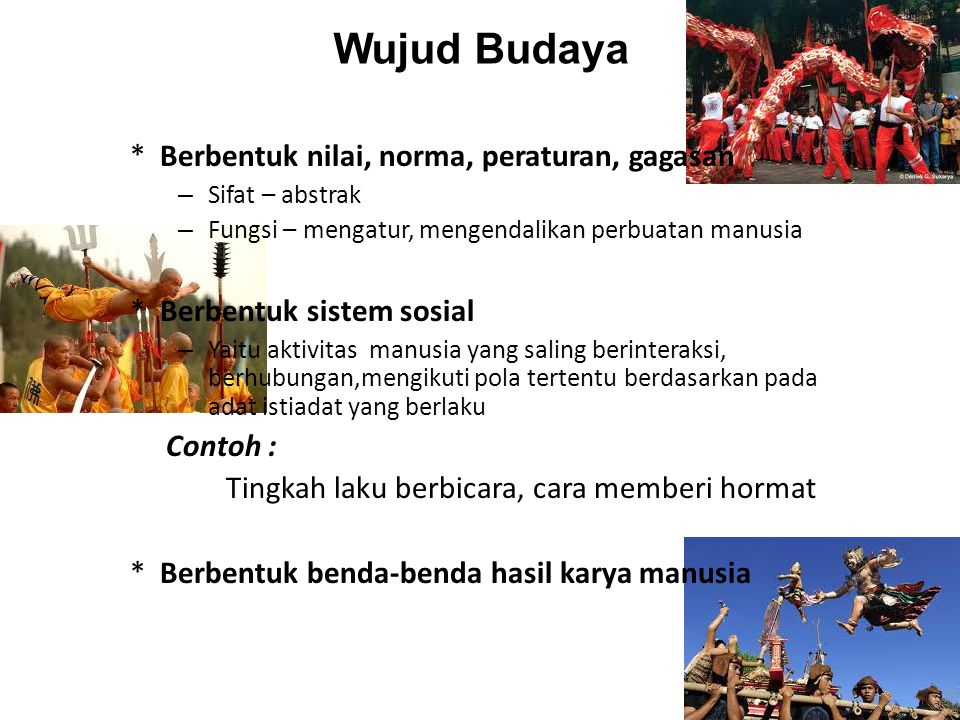 Wujud Budaya * Berbentuk nilai, norma, peraturan, gagasan