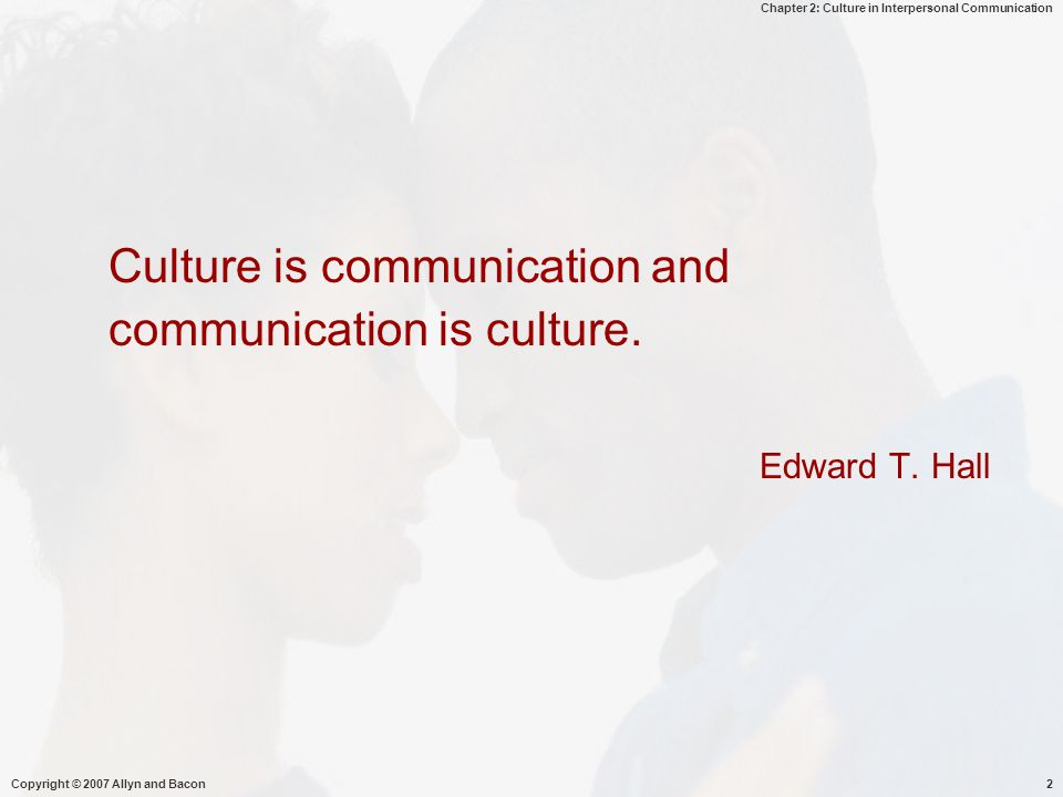 Culture is communication and communication is culture.