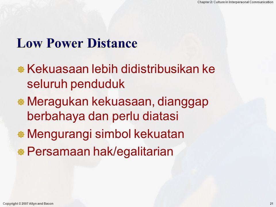 Low Power Distance Kekuasaan lebih didistribusikan ke seluruh penduduk