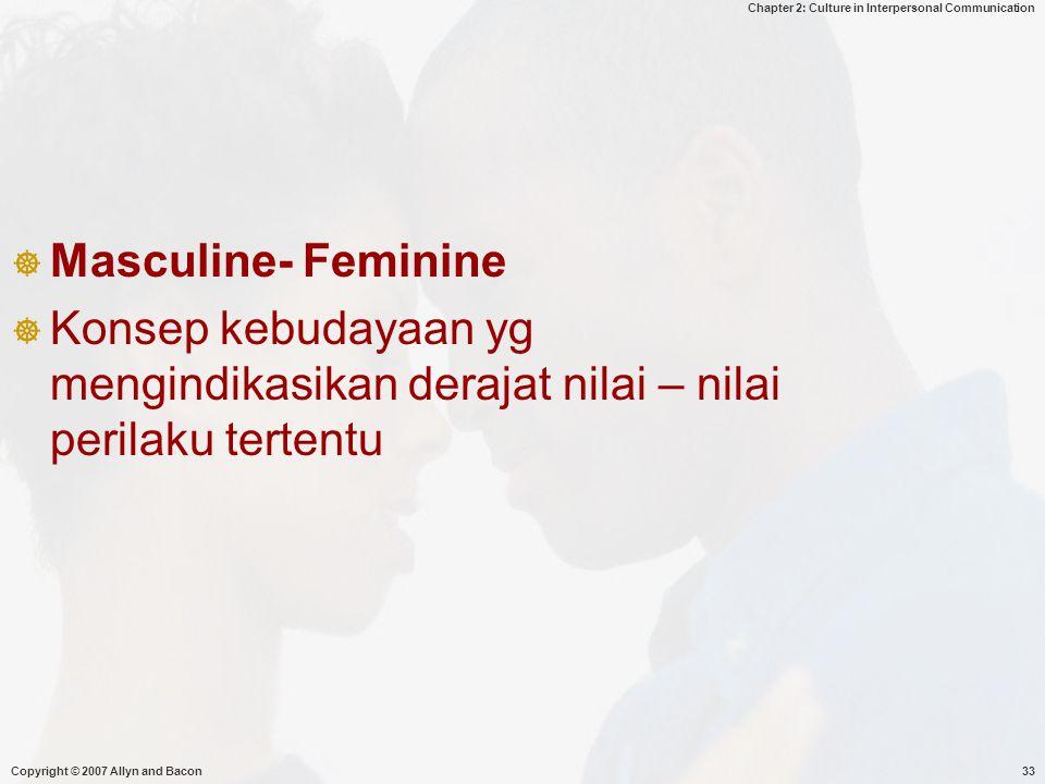 Masculine- Feminine Konsep kebudayaan yg mengindikasikan derajat nilai – nilai perilaku tertentu.