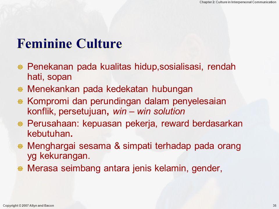 Feminine Culture Penekanan pada kualitas hidup,sosialisasi, rendah hati, sopan. Menekankan pada kedekatan hubungan.