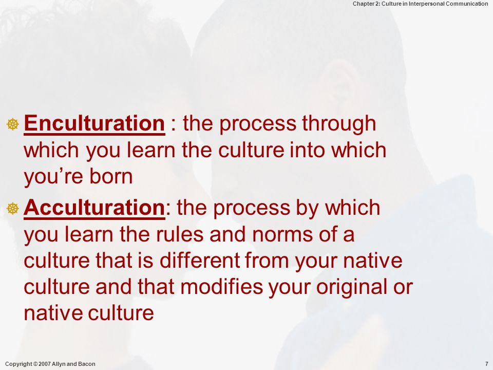 Enculturation : the process through which you learn the culture into which you're born