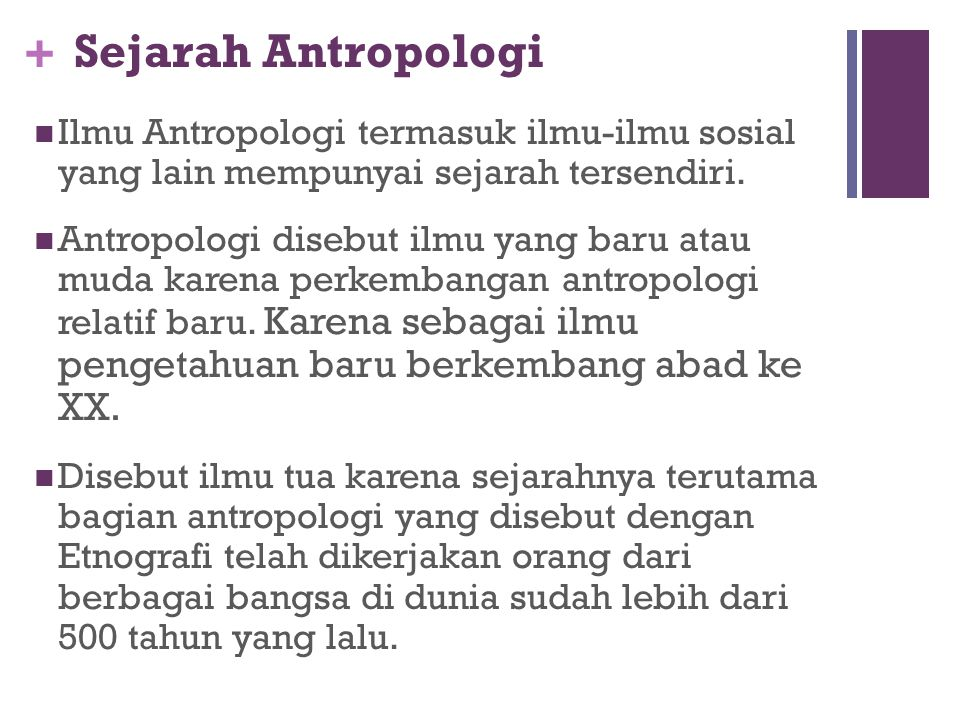 Sejarah Antropologi Ilmu Antropologi termasuk ilmu-ilmu sosial yang lain mempunyai sejarah tersendiri.