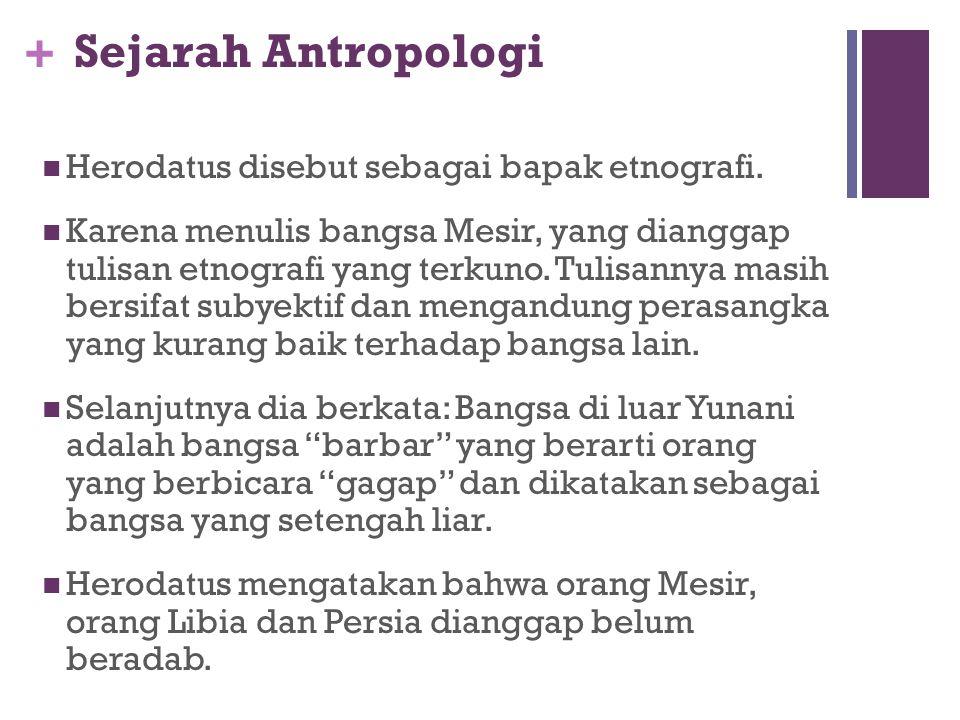 Sejarah Antropologi Herodatus disebut sebagai bapak etnografi.